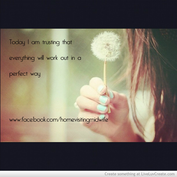 Today I Am Trusting That Everything Will Work Out In A Perfect Way