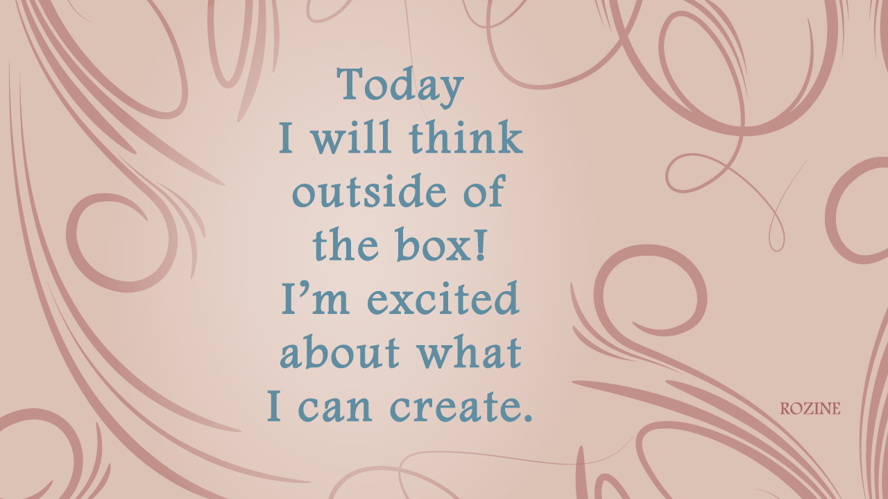 Today I Will Think Outside Of The Box! I'm Excited About What I Can Create
