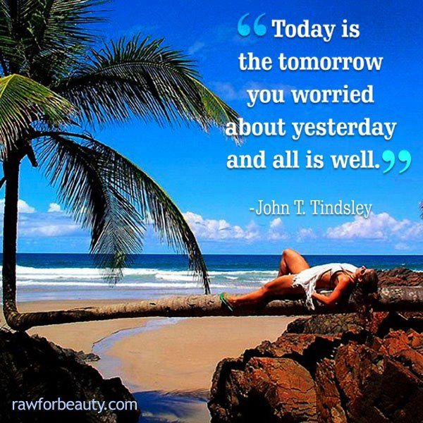 """Today Is The Tomorrow You Worried About Yesterday And All Is Well"""