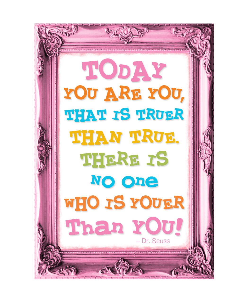 Today You Are You, That Is Truer Than True. There Is No One Who Is Youer Than You!