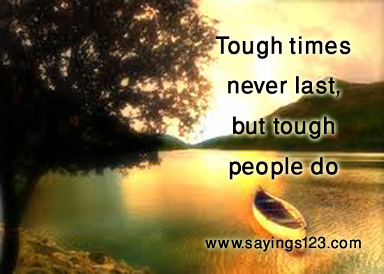 Tough Times Never Last, But Tough People Do