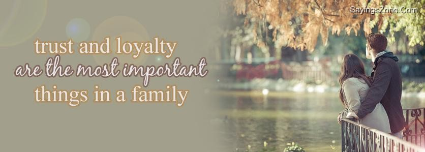 Trust And Loyalty Are The Most Important Things In A Family