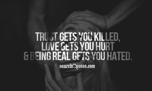 Trust Gets You Killed, Love Gets You Hurt & Being Real Gets You Hated