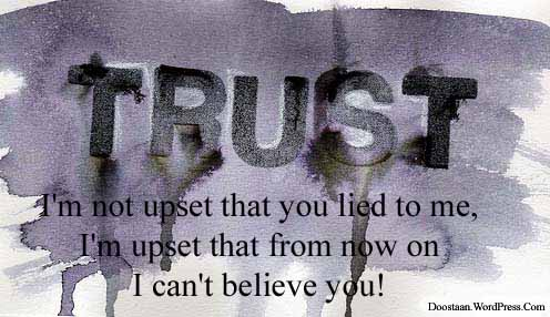 Trust I'm Not Upset That You Lied To Me, I'm Upset That From Now On I Can't Believe You!