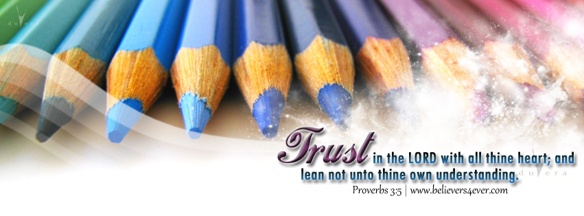 Trust In The Lord With All Thine Heart, And Lean Not Unto Thine Own Understanding