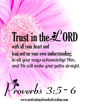 Trust In The Lord With All Your Heart And Lean Not Your Own Understanding, In All Your Ways Acknowledge Him, And He Will Make Your Paths Straight