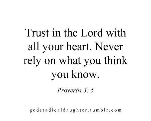Trust In The Lord With All Your Heart. Never Rely On What You Think You Know