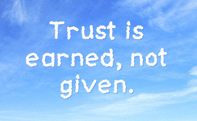 Trust Is Earned, Not Given