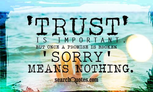 'Trust' Is Important But Once A Promise Is Broken 'Sorry' Means Nothing ~ Apology Quote