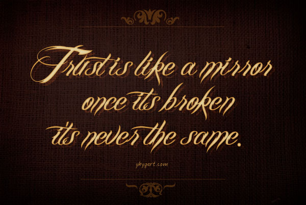Trust Is Like A Mirror Once Its Broken Its Never The Same