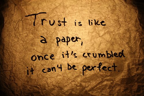 Trust Is Like a Paper Once It's Crumbled It Can't Be Perfect