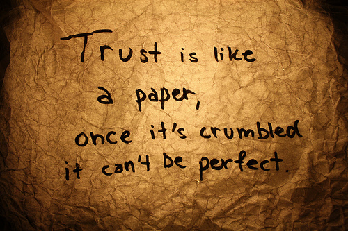 Trust Is Like A Paper Once It's Crumbled It Can't Be Perfect Again