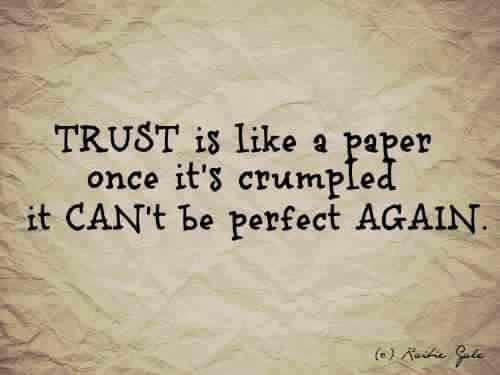 Trust Is Like a Paper Once It's Crumted It Can't Be Perfect Again