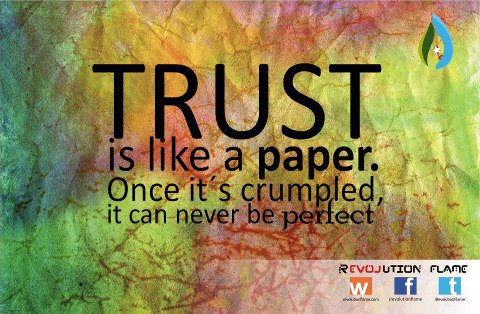 Trust Is Like A Paper.Once It's Crumpled, It Can Never Be Perfect