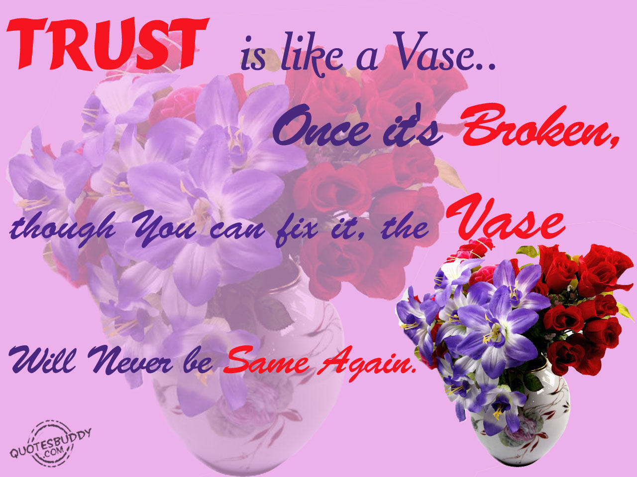 Trust Is Like A Vase, Once It's Broken, Though You Can Fix It, The Vase Will Never Be Same Again