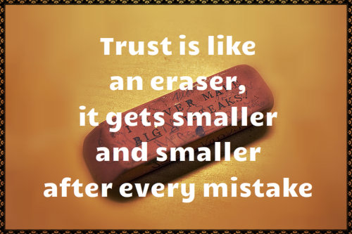 Trust Is Like An Eraser And Smaller After Every Mistake