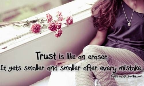 Trust Is Like An Eraser. It Gets Smaller And Smaller After Every Mistake