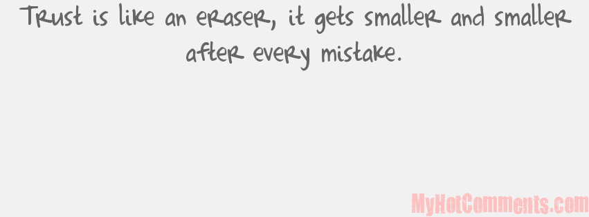 Trust Is Like An Eraser, It Gets Smaller And Smaller After Every Mistake