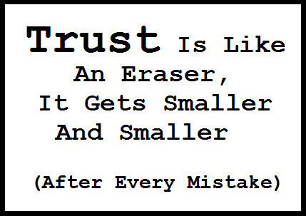 Trust Is Like An Eraser, It Gets Smaller And Smaller