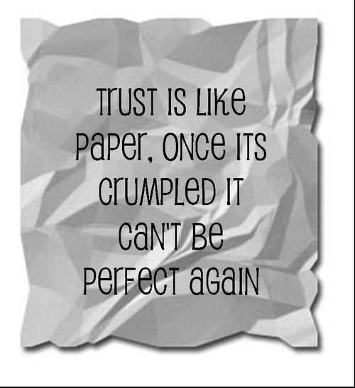 Trust Is Like Paper, Once Its Crumpled It Can't Be Perfect Again