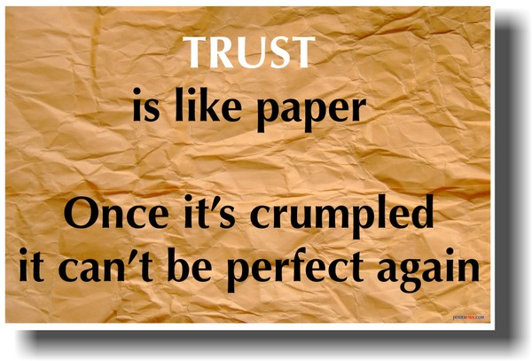 Trust Is Like Paper Once It's Crumpled It Can't Perfect Again