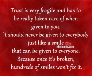 Trust Is Very Fragile And Has To be Really Taken Care Of When Given To You