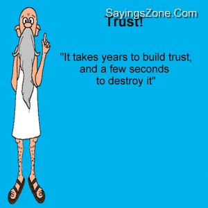"""Trust """"It Takes Years To Build Trust, And A Few Seconds To Destroy It"""""""