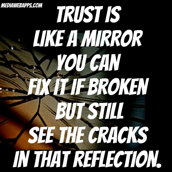 Trust Like A Mirror You Can Fix It If Broken But Still See The Cracks In That Reflection