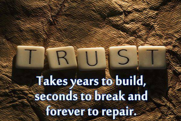 Trust Take Years To Build, Seconds To Break And Forever To Repair