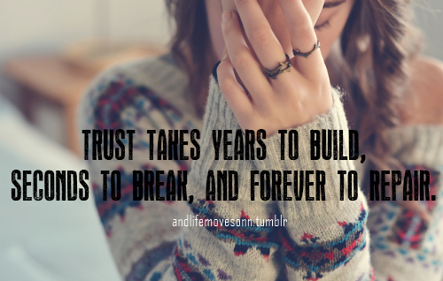 Trust Takes Years To Build, Seconds To Break, And Forever To Repair