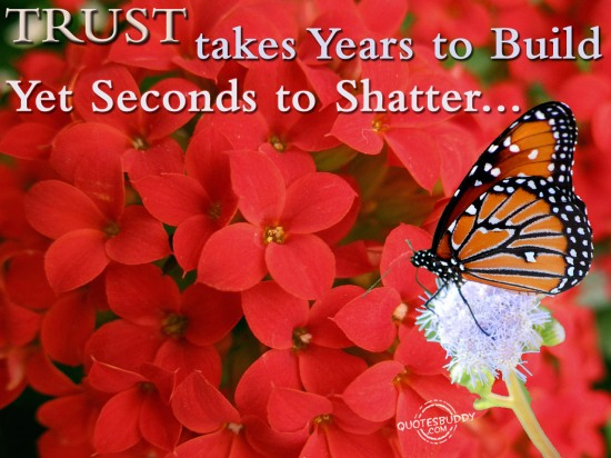 Trust Takes Years To Build Yet Seconds To Shatter