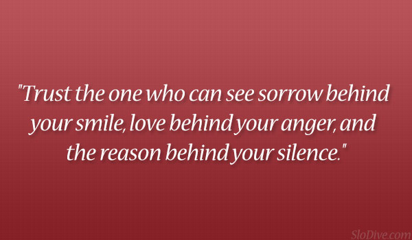 """""""Trust The One Who Can See Sorrow Behind Your Smile, Love Behind Your Anger, And The Reason Behind Your Silence"""""""