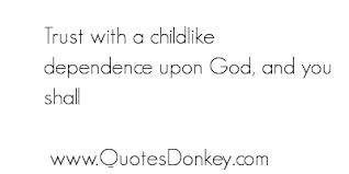 Trust With A Childlike Dependence Upon God, And You Shall