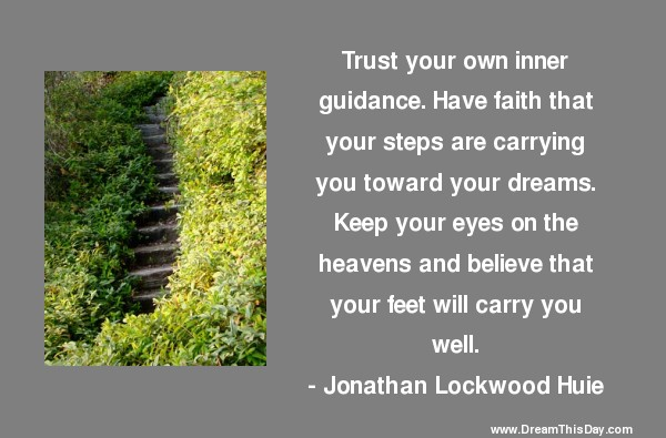 Trust Your Own Inner Guidance. Have Faith That You Steps Are Carrying You Toward Your Dreams