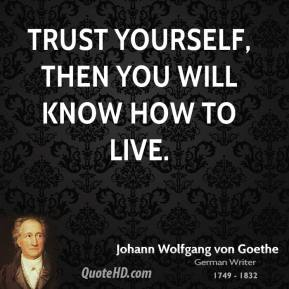 Trust Yourself, Then You Will Know How To Live