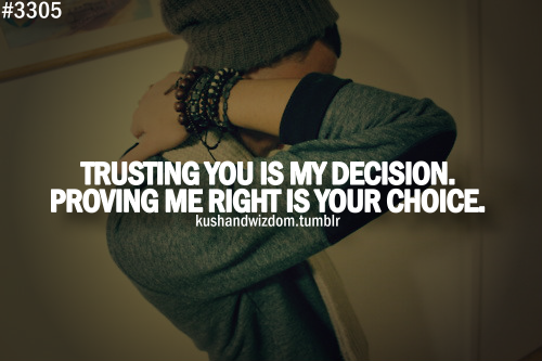 Trusting You Is My Decision. Proving Me Right Is Your Choice