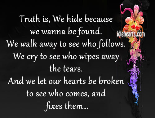 Truth Is, We Hide Because We Wanna Be Found