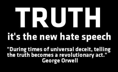 "Truth It's The New Hate Speech ""During Times Of Universal Deciet, Telling The Truth Becomes A Revolutionary Act"