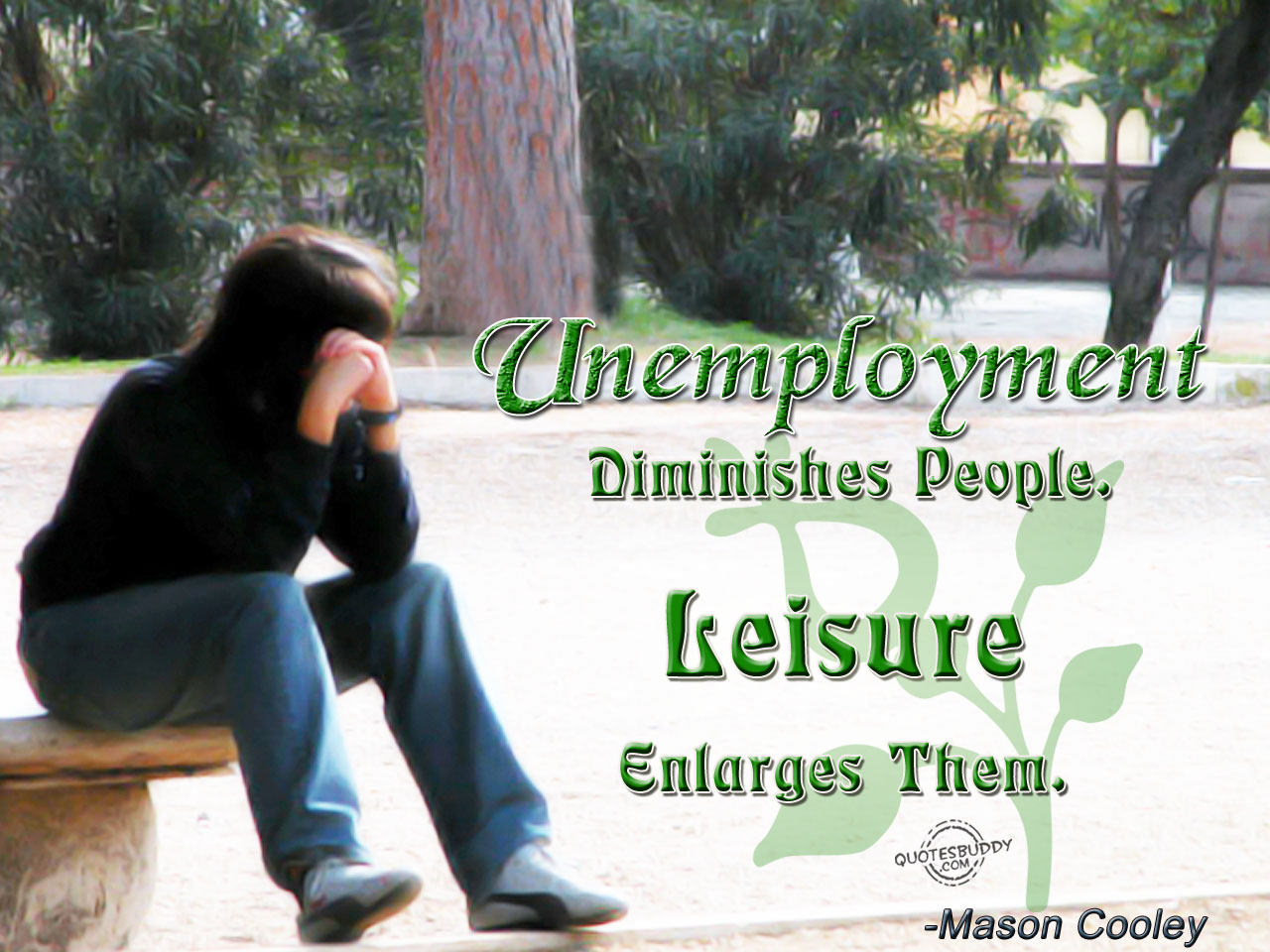 Unemployment Diminishes People. Leisure Enlarges Them