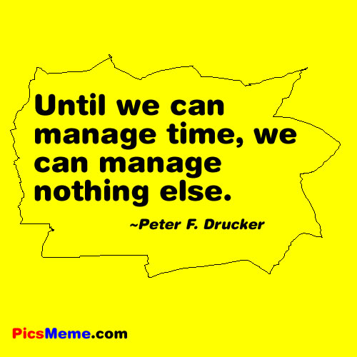 Until We Can Manage Time, We Can Manage Nothing Else