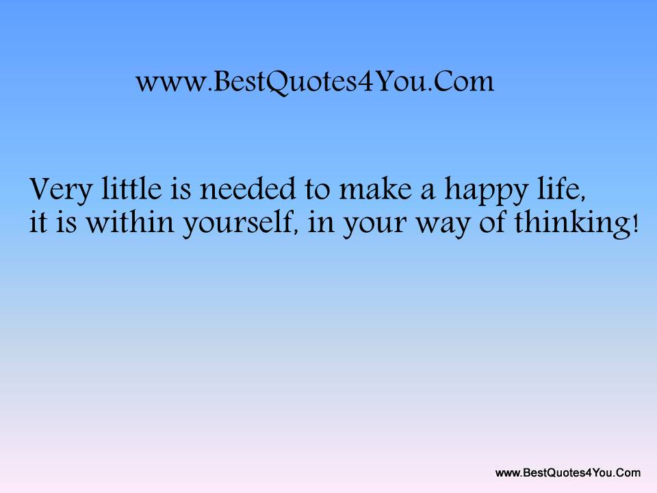 Very Little Is Needed To Make A Happy Life. It Is Within Yourself. In Your Way Of Thinking!