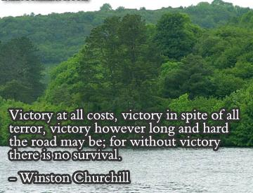 Victory At All Costs, Victory In Spite Of All Terror, Victory However Long And Hard The Road May Be, For Without Victory There Is No Survival