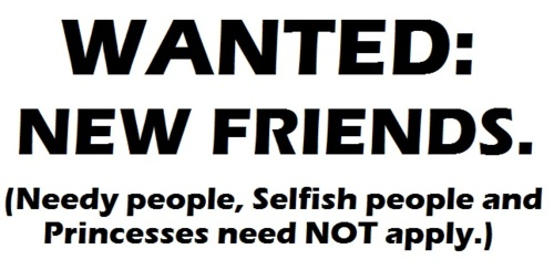 Wanted New Friends, Needy People, Selfish People And Princesses Need Not Apply