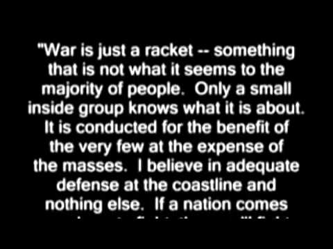 'War Is Just A Racket ~ Something That Is Not What It Seems To The Majority Of People. Only A Small Inside Group Knows What It Is About.