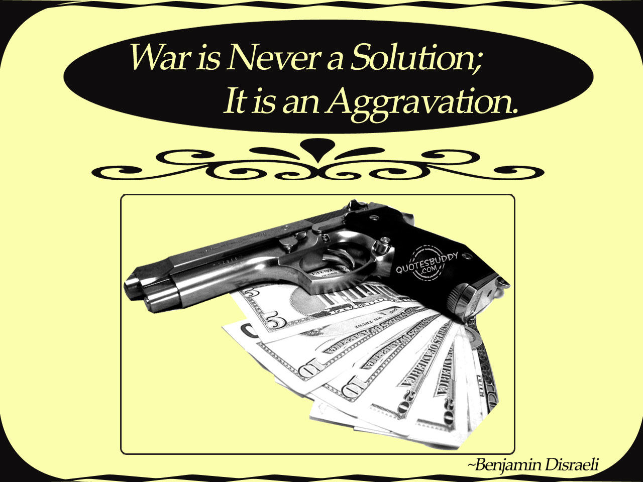 War Is Never A Solution, It Is An Aggravation