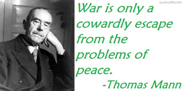 War Is Only A Cowardly Escape From The Problems Of Peace
