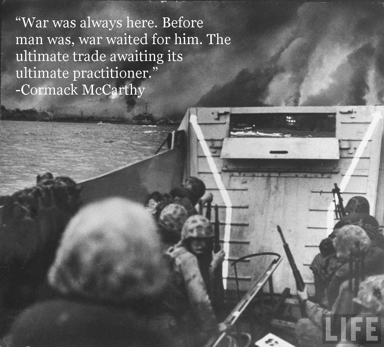 """War Was Always Here, Before Man Was, War Waited For Him. The Ultimate Trade Awaiting Its Ultimate Practitioner"""