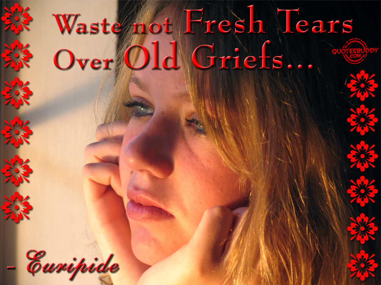 Waste Not Fresh Tears Over Old Griefs
