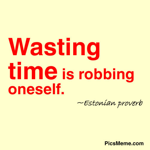Wasting Time Is Robbing Oneself