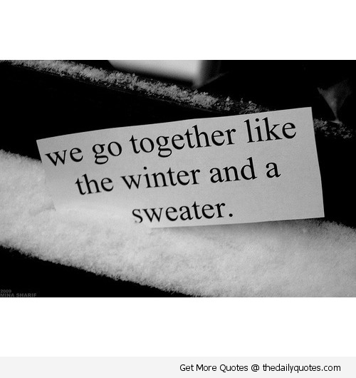 We Go Together Like The Winter And A Sweater